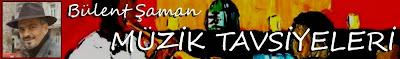 Bülent Şaman Müzik Tavsiyeleri