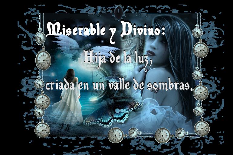 Miserable y Divino: Hija de la luz criada en un valle de sombras.