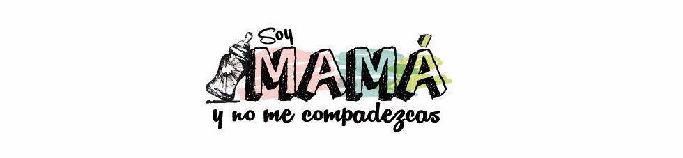 Soy mamá y no me compadezcas