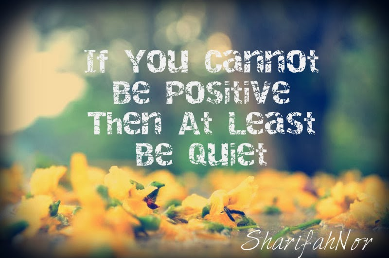 Merveilleux If You Cannot Be Positive Then At Least Be Quiet.