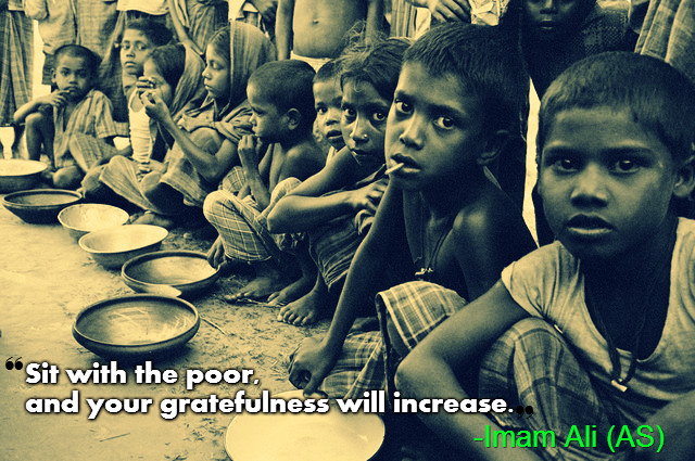 Sit with the poor, and your gratefulness will increase.