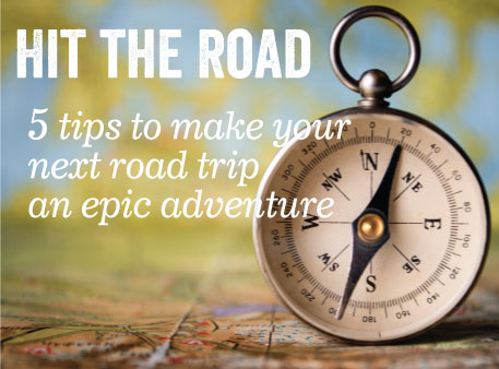 Hit the Road: 5 Tips to Make Your Next Road Trip an Epic Adventure