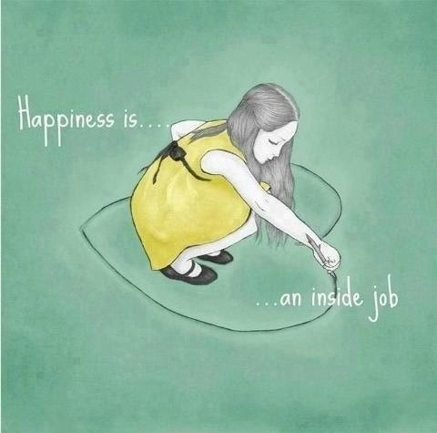 Happiness is....   ....an inside job.