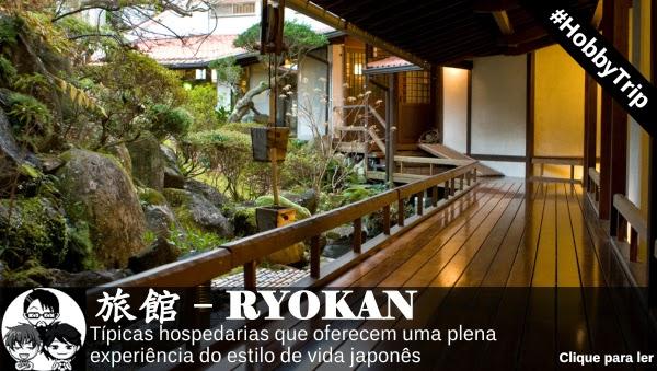 Pocket Hobby - www.pockethobby.com - #HobbyTrip - Ryokan - Hospedaria Tradicional Japonesa