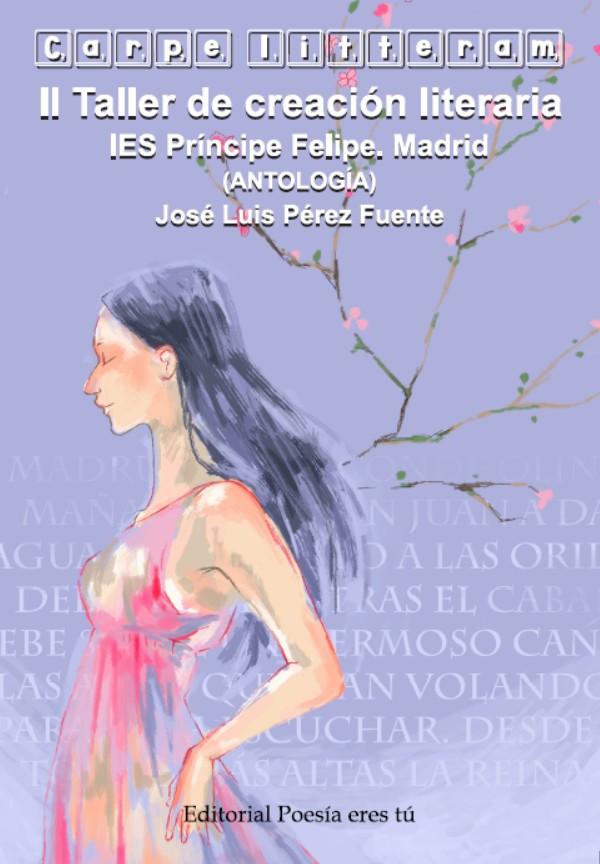 «II Taller de creación literaria Carpe litteram. IES Príncipe Felipe (Antología)»