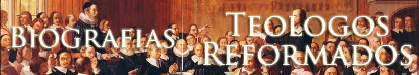 Biografías Teologos Reformados