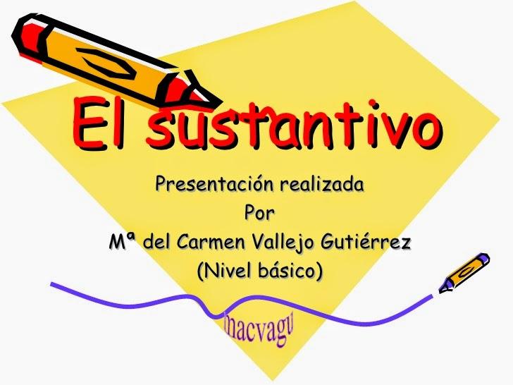 http://es.slideshare.net/NataliaOrtegaGarcia/el-sustantivo-nivel-bsico