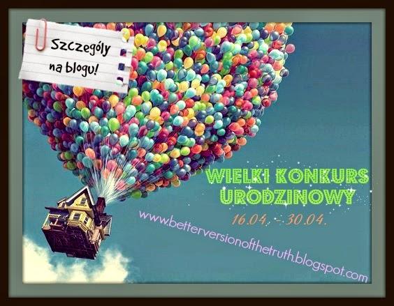 http://betterversionofthetruth.blogspot.com/2014/04/wielki-konkurs-urodzinowy.html