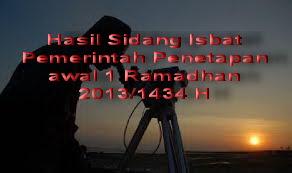HASIL KEPUTUSAN SIDANG ISBAT PEMERINTAH PENETAPAN 1 RAMADHAN 2013/1434 H