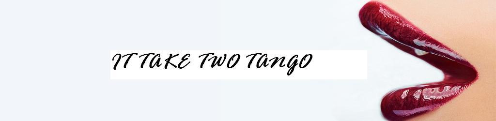 IT TAKE TWO TANGO