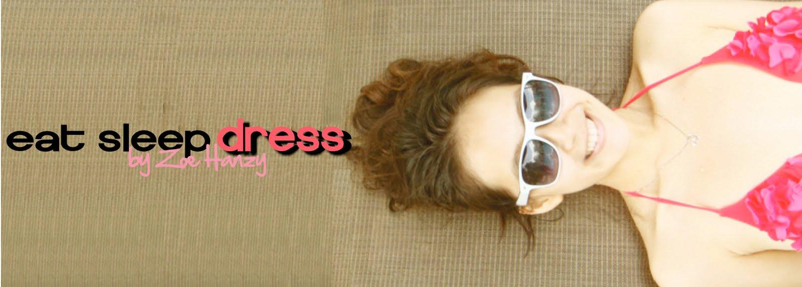 EAT SLEEP DRESS by Zoe Hanzy