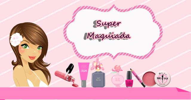 Super Maquiada