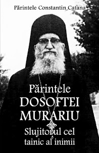 Parintele Dosoftei Murariu - Slujitorul cel tainic al inimii