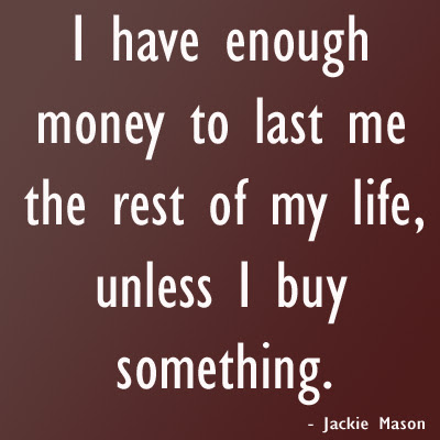 Funny Quotes about I have enough money to last
