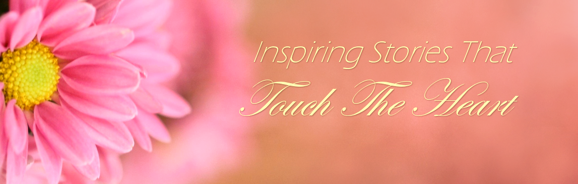 Inspiring Stories That Touch The Heart