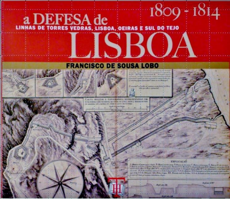 A Defesa de Lisboa: Linhas de Torres Vedras, Lisboa, Oeiras e Sul do Tejo (1809-1814)