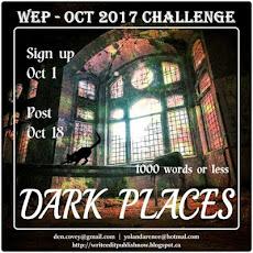 WEP CHALLENGE FOR OCTOBER, DARK PLACES.