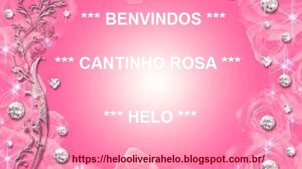 *** CANTINHO ROSA DE HELO ***
