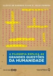 """""""A FILOSOFIA EXPLICA AS GRANDES QUESTÕES DA HUMANIDADE"""""""