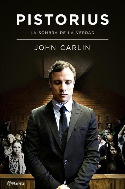 Pistorius La sombra de la verdad John Carlin