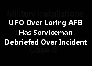 UFO Over Loring AFB Has Serviceman Debriefed Over Incident.