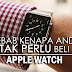 Sebab Kenapa Anda Tak Perlu Beli Apple Watch