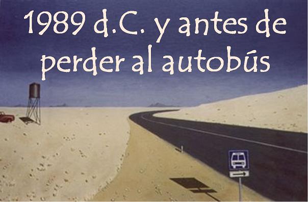 1989 d.C. y antes de perder el autobús