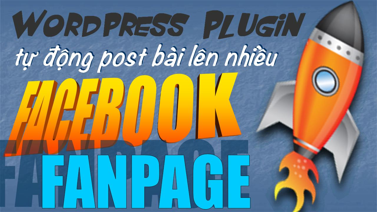 Wordpress Plugin tự động post bài lên nhiều Facebook fanpage