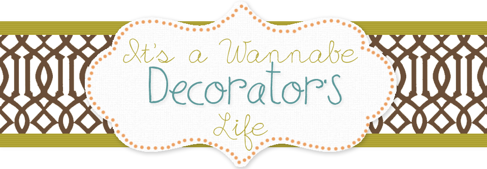 It&#39;s A Wannabe Decorator&#39;s Life