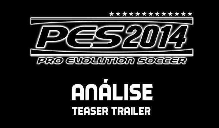 Confira nossa análise do teaser trailer oficial do Pro Evolution Soccer 2014