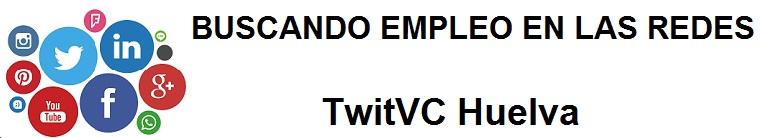 TwitVC Huelva. Ofertas de empleo, Facebook, LinkedIn, Twitter, Infojobs, bolsa de trabajo, cursos
