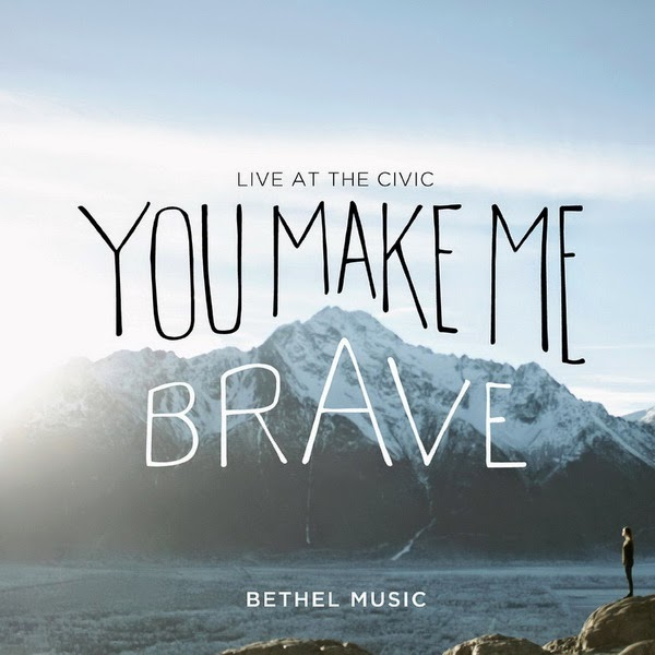 ac9176fb9eaa Bethel Music   You Make Me Brave: Live At The Civic (2014)