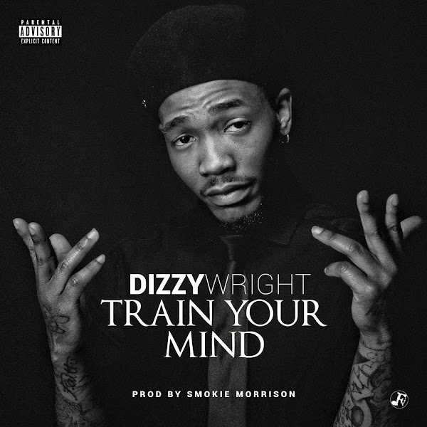 Dizzy Wright - Train Your Mind - Single Cover