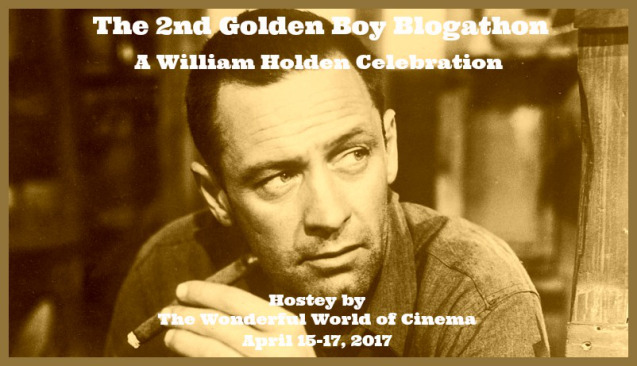 The 2nd Golden Boy Blogathon -- A William Holden Celebration