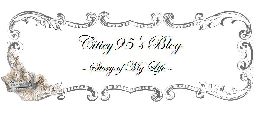 ஐ Citiey_95's Blog :) ஐ