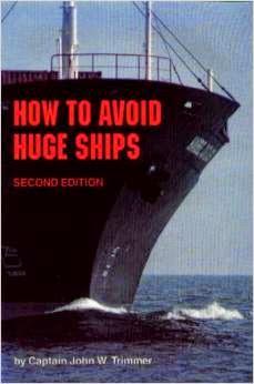 http://www.amazon.com/Avoid-Huge-Ships-John-Trimmer/dp/0870334336/ref=sr_1_1?ie=UTF8&qid=1407127711&sr=8-1&keywords=how+to+avoid+huge+ships