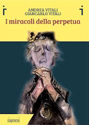 """""""I miracoli della Perpetua"""" di Giancarlo Vitali e Andrea Vitali"""