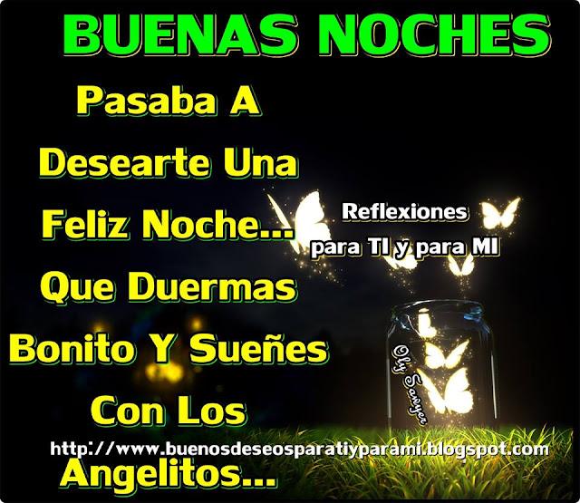 Pasaba a desearte una Feliz Noche... Que duermas bonito y sueñes con  los Angelitos...  BUENAS NOCHES !