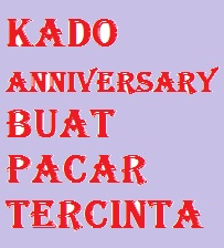 kado anniversary buat pacar cocok dan sebenarnya kado kado tersebut