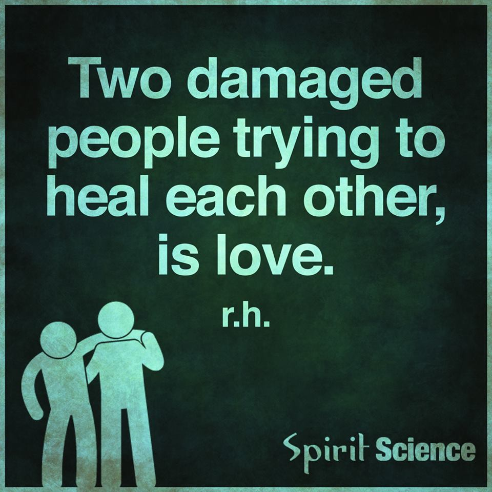 Spiritual Quotes About Love And Life Two Damaged People Trying To Heal Each Other Is Love Nice
