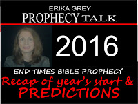 Erika Grey Prophecy Talk End Times Bible Prophecy 2016 Recap of the year's start and predictions