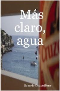 MÁS CLARO, AGUA (Monólogos)