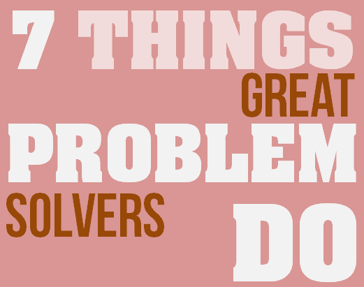 7 Things Great Problem Solvers Do
