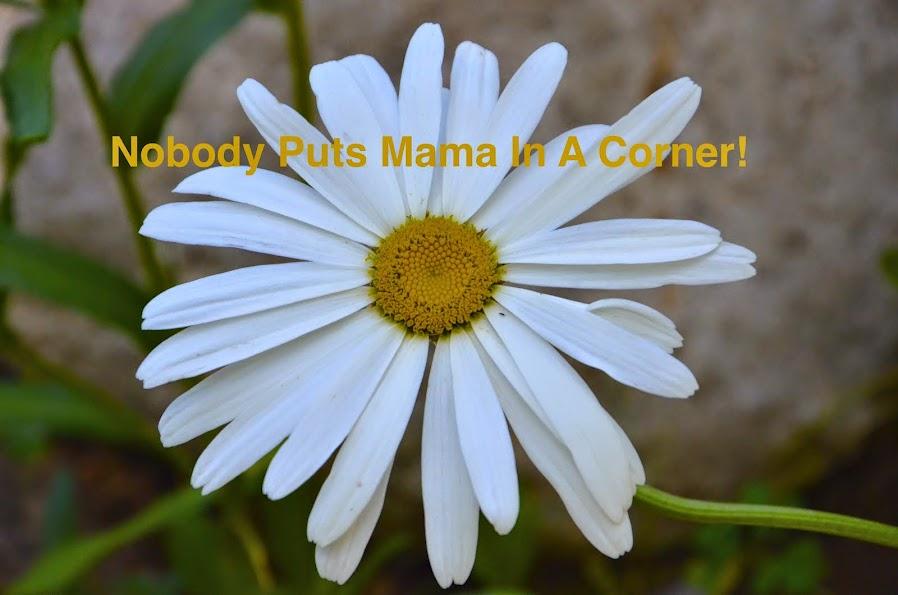 Nobody Puts Mama In A Corner!