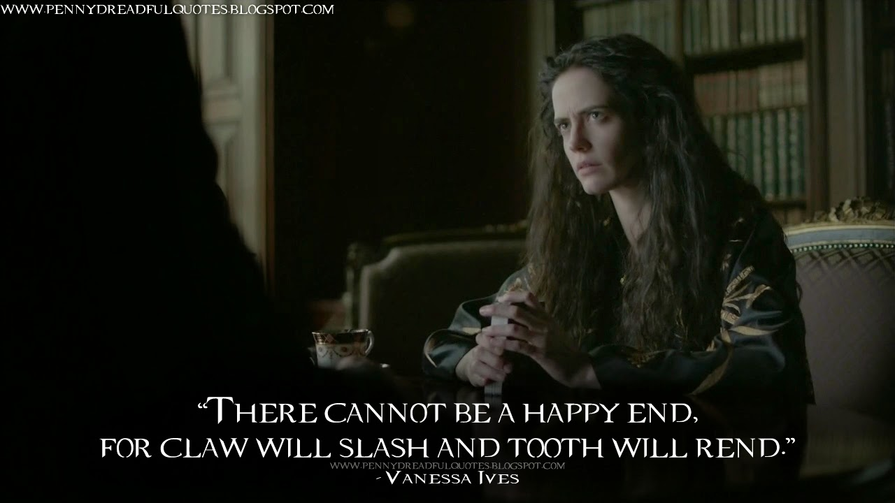 """There cannot be a happy end, for claw will slash and tooth will rend."" Vanessa Ives Quotes, Penny Dreadful Quotes"