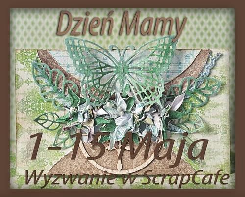 http://scrapcafepl.blogspot.ie/2014/05/652-wyzwanie-majowe-dzien-mamy-oraz.html