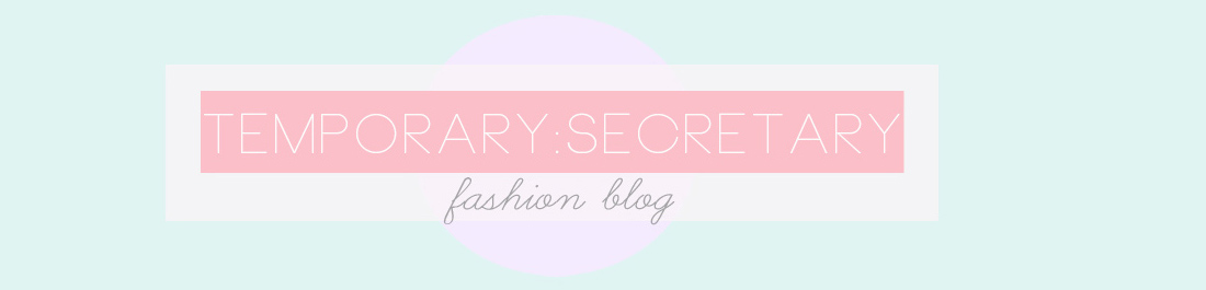 Temporary:Secretary | UK Fashion Blog | Style Blogger