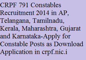 CRPF 791 Constables Recruitment 2014-Apply for Constable Posts as Download Application in www.crpf.nic.in