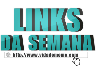 Links da semana, Melhores links, topLinks, Vida de Meme, #VDM, clicks do dia, links de quinta, agregadores, melhor agregador