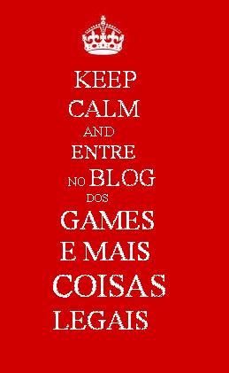 """BLOG DOS GAMES E MAIS COISAS LEGAIS MAIS DO QUE UM BLOG! DIVIRTA-SE"""""""
